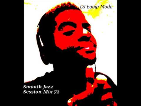 Smooth Jazz Session Mix 72 |Best of Smooth Jazz 2016 By DJ Equip Mode|