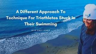[Podcast] A Different Approach To Technique For Triathletes Stuck In Their Swimming With Eney Jones