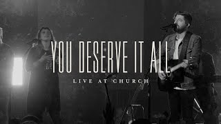 You Deserve It All (Live) - Josh Baldwin | Live at Church