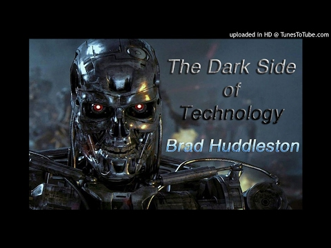 """The Dark Side of Technology"" with Brad Huddleston"