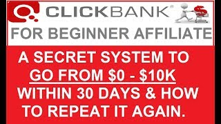 Clickbank For Beginners Affiliate Marketing $0-$10K System Within 30 Days & How To Repeat It Again