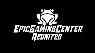 EpicGamingCenter Reunited