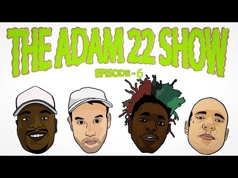 The Adam22 Show #6: We Got So Many Pounds In The Store I Think We Got Dreads