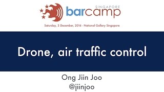 Drone, air traffic control - BarcampSG 2016