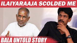 Ilaiyaraaja is an Excellent Editor – Bala Reveals the Secret