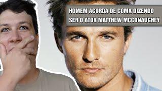 Homem Acorda de Coma Dizendo ser o Ator Matthew McConaughey (#74 - Notícias Assombradas)