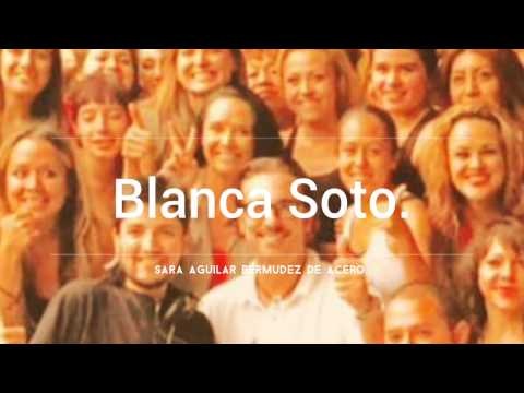 BLANCA SOTO. / SARA AGUILAR BERMUDEZ DE ACERO.♡