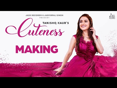 Cuteness | (Making) | Tanishq Kaur | New Punjabi Songs 2019 | Latest Punjabi Songs 2019