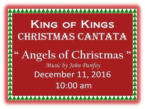 King of Kings Christmas Cantata 2016 - 'Angels of Christmas'
