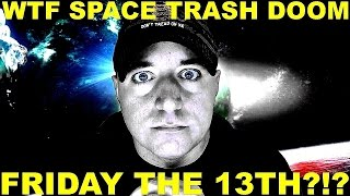 Chunk Of WTF Space Trash On Collision Course With Earth Friday The 13Th ?!?