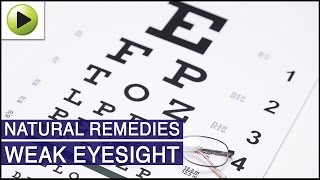 Weak Eyesight - Natural Ayurvedic Home Remedies