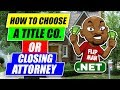 How to Choose a Title Company or Real Estate Attorney to Close Deals | Flip Man