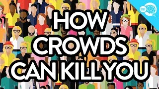 How Crowds Can Kill You