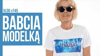 BABCIA MODELKĄ / VLOG #745