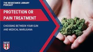 Protection or Pain Treatment: Choosing Between Your Gun and Medical Marijuana