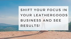 Shift your Focus in your Leathergoods Business and See Results