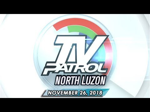 TV Patrol North Luzon - November 26, 2018