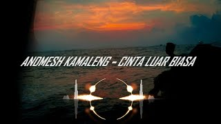 Download Andmesh kamaleng - cinta luar biasa (lirik)