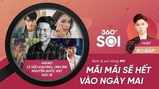 360 ĐỘ SOI - FULL | Mãi mãi sẽ hết vào ngày mai - Andiez