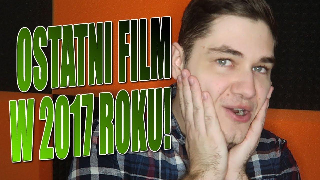 OSTATNI FILM W 2017 ROKU!