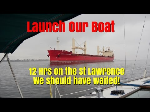 We launch our boat.  12 hrs Heading up the St Lawrence.  Bad Weather. We should have waited!  Ep62