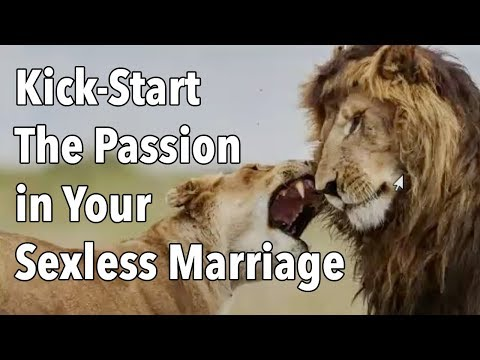 Kick-Start The Passion in Your Sexless Marriage