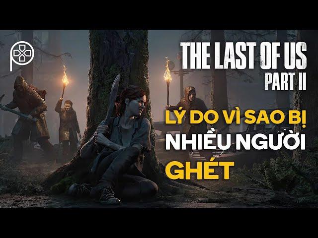 The Last Of Us Part 2 | Lý Do Vì Sao Bị Nhiều Người Ghét | Phê Game