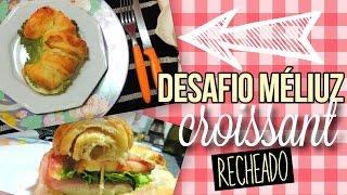 1° DESAFIO MÉLIUZ: Croissant Recheado // Homenagem a França // Michelle Garcia