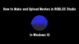 How to Make and Upload Meshes in ROBLOX Studio in Windows 10