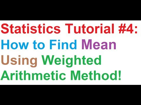 Statistics Tutorial #4: How To Find Mean Using Weighted Arithmetic Method