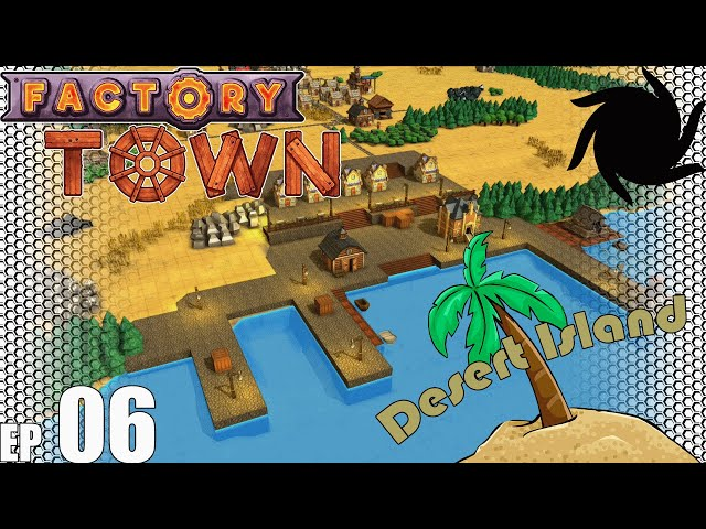 Factory Town Desert Island - E06 - Harbour Town