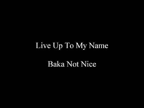 Live Up To My Name - Baka Not Nice