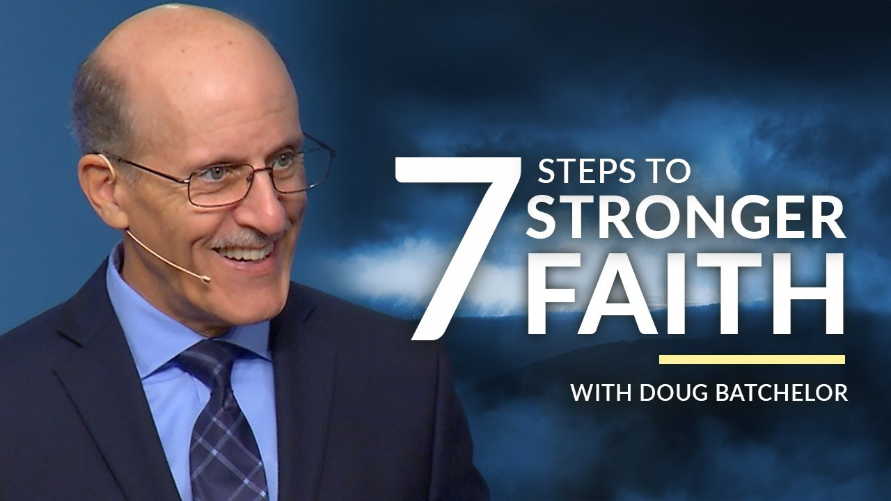 """Seven Steps to Stronger Faith"" with Doug Batchelor 