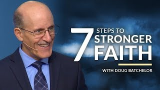 """Seven Steps to Stronger Faith"" with Doug Batchelor (Amazing Facts)"