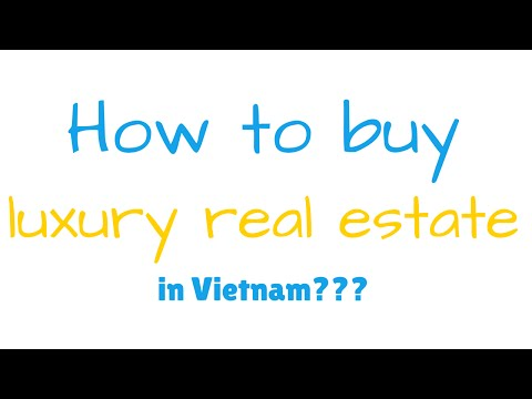 How to buy luxury real estate in Vietnam