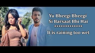 Bheegi Bheegi Lyrics English Translation, Naha Kakkar, Tony Kakkar