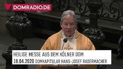 Heilige Messe aus dem Kölner Dom am 18.04.2020 Domkapitular Hans-Josef Radermacher