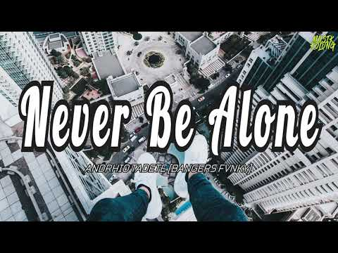 NEVER BE ALONE - Andrhio Tadete (Akimilaku, Aisyah Jamilah Maimunah) [BANGERS FVNKY]