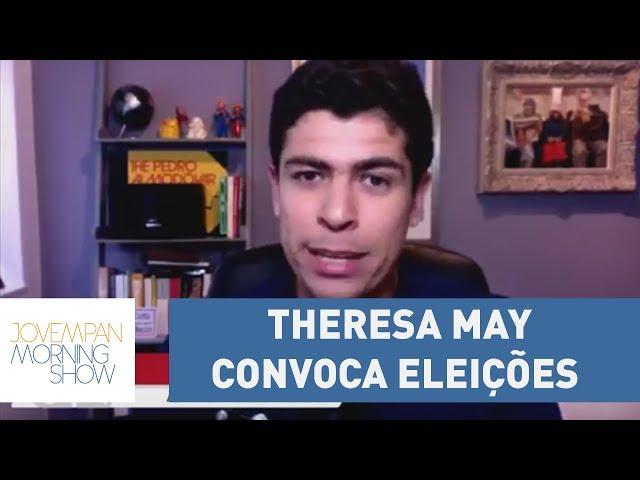 Theresa May convoca eleições com menos de 2 anos de parlamento | Morning Show