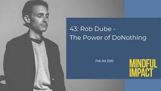 43: Rob Dube - The power of DoNothing
