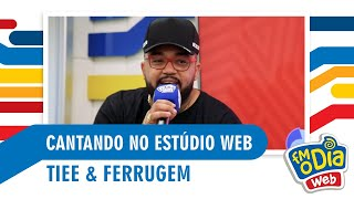 FM O DIA - Tiee & Ferrugem cantam juntos