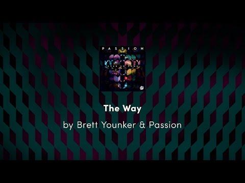 The Way - Brett Younker & Passion lyric video