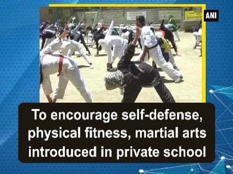 To encourage self-defense, physical fitness, martial arts introduced in private school - ANI News