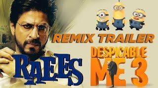Raees Remix Trailer Despicable Me 3  Funny Trailer 2017 Shah Rukh Khan In & As