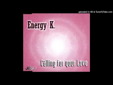 Energy K. -  Calling For Your Love (Radio Version)