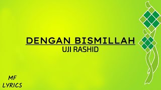 Uji Rashid - Dengan Bismillah (Lirik)