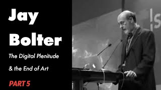 The Digital Plenitude and the End of Art  by Jay Bolter - PART 5