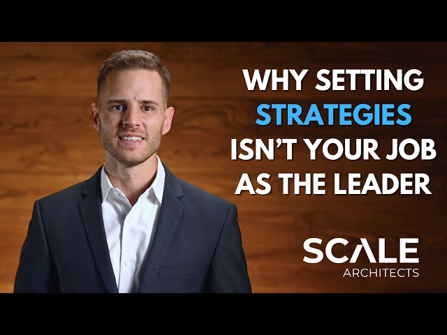Why setting Strategies isn't your job as the leader