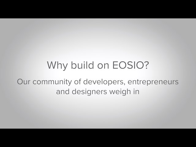 Why Build on EOSIO?