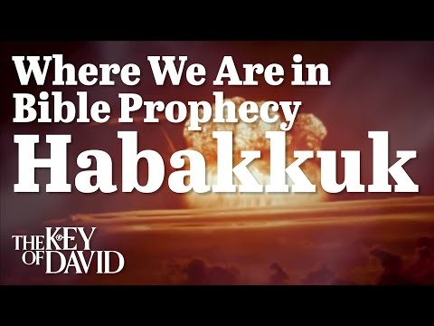 Where We Are In Bible Prophecy Habakkuk